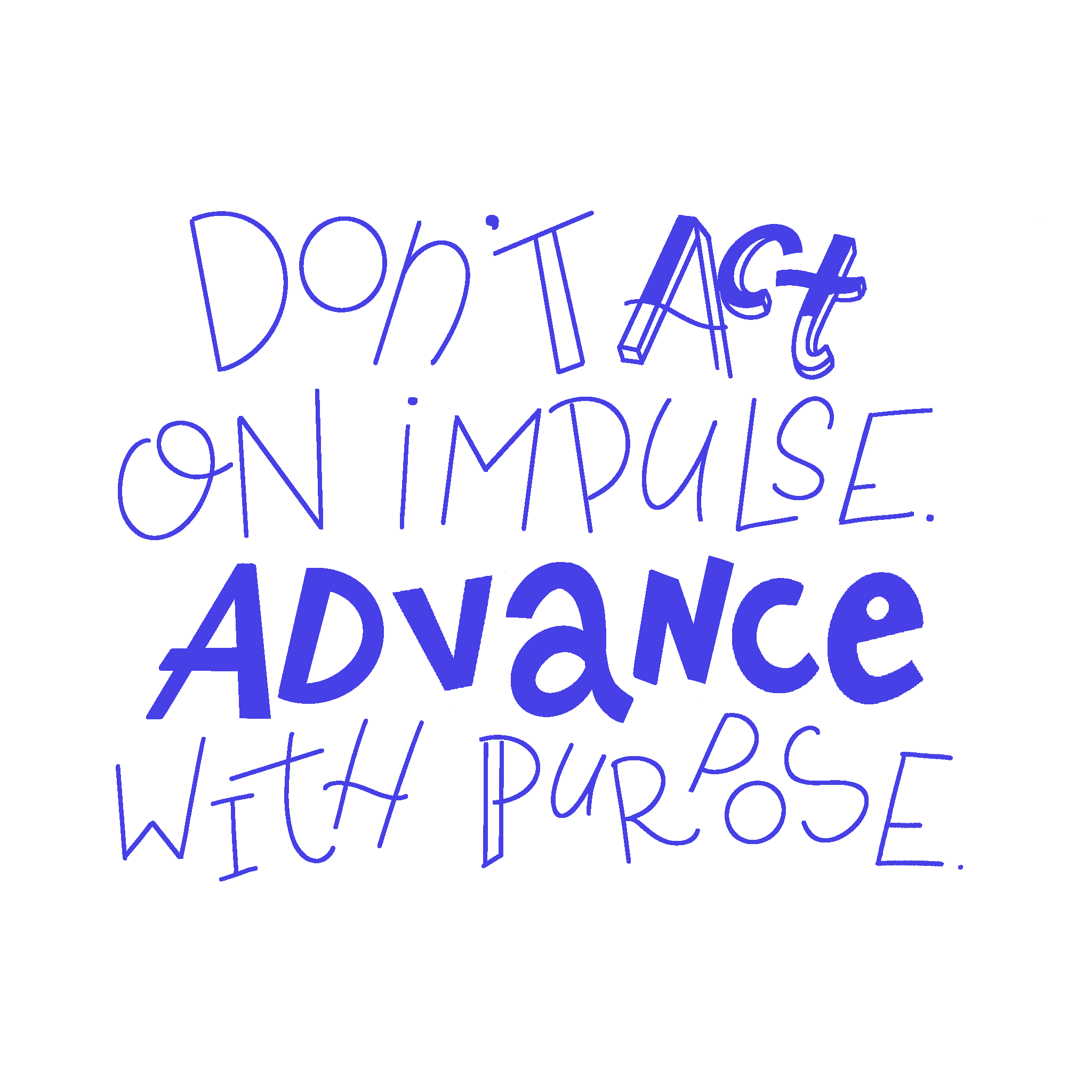 CTA call to action blog - don't act on impulse - advance with purpose