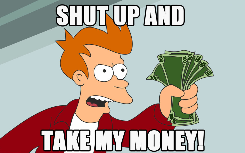 Get more signups: Fry from Futurama 'shut up and take my money'