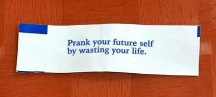prank your future self by wasting your life