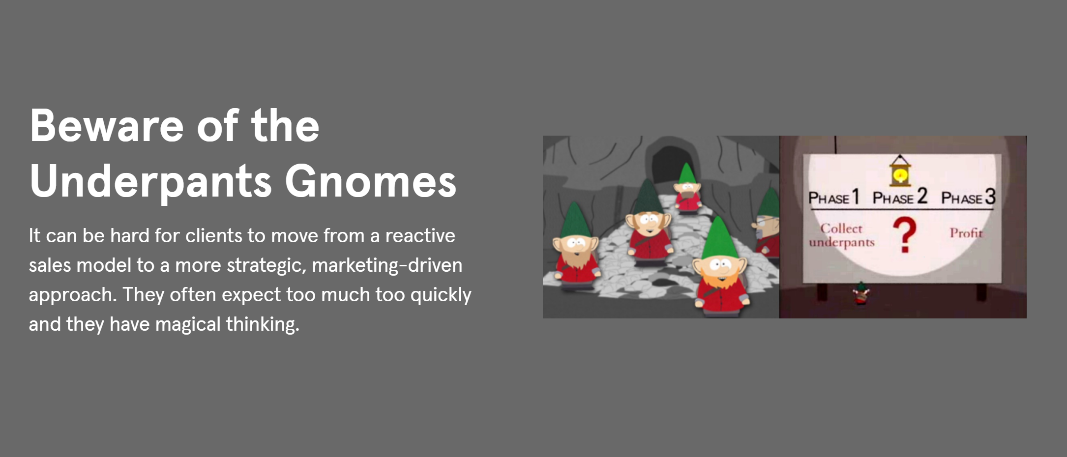 A screenshot of the Underpants Gnomes from South Park, used to show the problem with a non-strategic approach to sales.