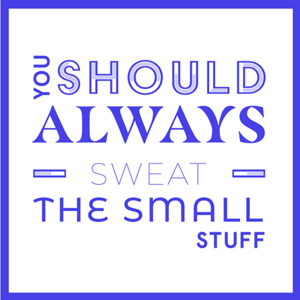 Sweat the small stuff quote